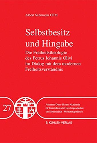 9783874483100: Selbstbesitz und Hingabe: Die Freiheitstheologie des Petrus Iohannis Olivi im Dialog mit dem modernen Freiheitsverständnis