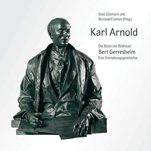 9783874483551: Karl Arnold: Die Büste von Bildhauer Bert Gerresheim Eine Entstehungsgeschichte