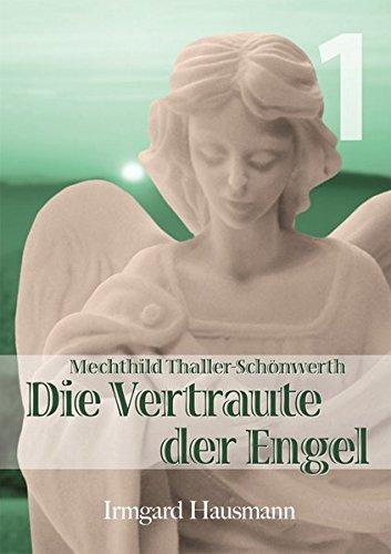 9783874491334: Die Vertraute der Engel / Leben der Mystikerin Mechthild Thaller-Schönwerth (1868-1919)