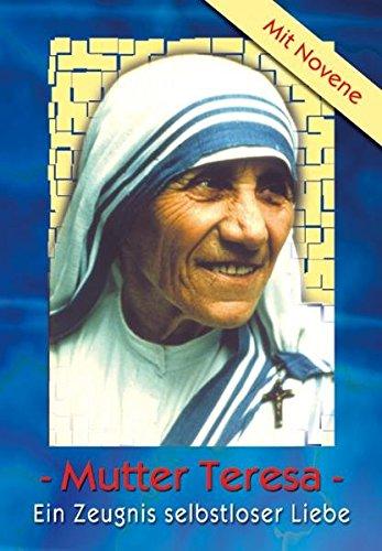 Mutter Teresa: Ein Zeugnis selbstloser Liebe - Schmidt, Paul H
