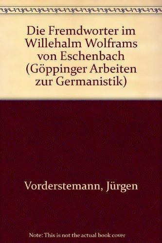 9783874522410: Die Fremdwörter im 'Willehalm' Wolframs von Eschenbach. Dissertation. (=Göppinger Arbeiten zur Germanistik, Nr. 127).