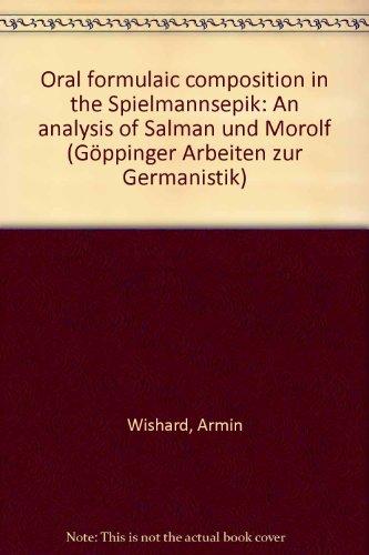 ORAL FORMULAIC COMPOSITION IN THE SPIELMANNSEPIK An Analysis of Salman und Morolf: Wishard, Armin