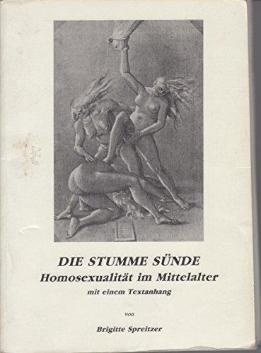 Die stumme Sünde: Homosexualität im Mittelalter.: Spreitzer,Brigitte (Hrsg).