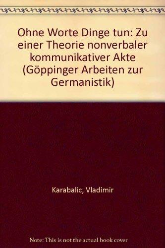 Ohne Worte Dinge tun: Zu einer Theorie: Vladimir Karabalic
