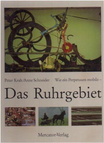 Wie ein Perpetuum mobile. Das Ruhrgebiet.: Krah, Peter und Anne Schneider:
