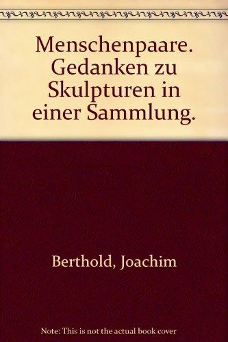 Menschenpaare. Gedanken zu Skulpturen in einer Sammlung: Joachim Berthold