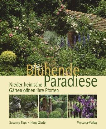 9783874633796: Bl�hende Paradiese: Niederrheinische G�rten �ffnen Ihre Pforten