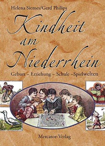 9783874633864: Kindheit am Niederrhein: Geburt - Erziehung - Schule - Spielwelten