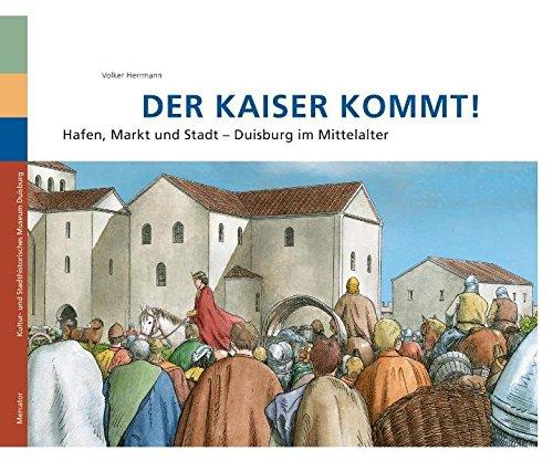 9783874634663: Der Kaiser kommt!: Hafen, Markt und Stadt Duisburg im Mittelalter