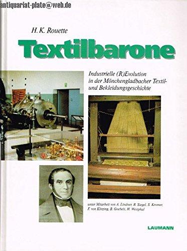 Textilbarone: Industrielle (R)Evolution in Der Monchengladbacher Textil- Und Bekleidungsgeschichte:...