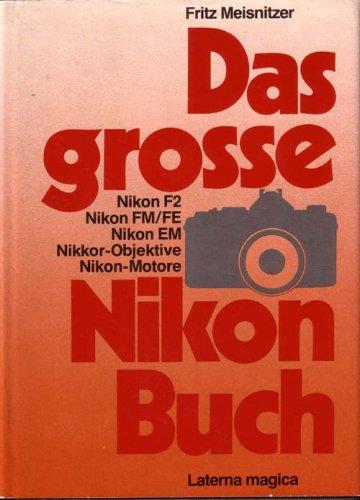 9783874671385: Das grosse Nikon Buch - Nikon F2, Nikon FM/FE, Nikon EM, Nikkor-Objektive und Nikon-Motore