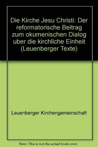 Die Kirche Jesu Christi: Der reformatorische Beitrag zum o?kumenischen Dialog u?ber die kirchliche Einheit (Leuenberger Texte) (German Edition) - Leuenberger Kirchengemeinschaft
