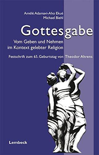 Gottesgabe - Vom Geben und Nehmen im Kontext gelebter Religion: Ekue, Adamavi-Aho Amele/ Biehl, ...