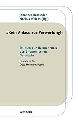 9783874765251: Kein Anlass zur Verwerfung: Studien zur Hermeneutik des ökumenischen Gesprächs. Festschrift für Otto Hermann Pesch