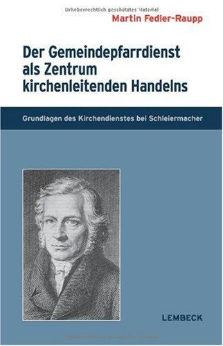 9783874765510: Der Gemeindepfarrdienst als Zentrum kirchenleitenden Handelns: Grundlagen des Kirchendienstes bei Schleiermacher