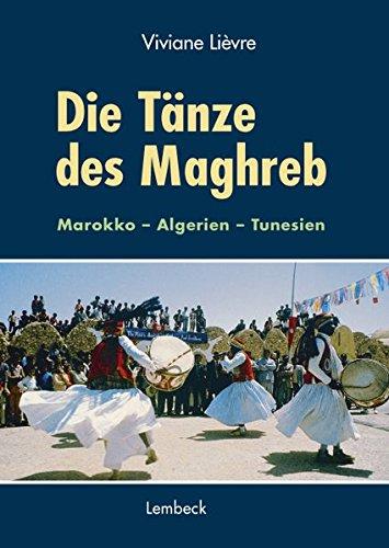 9783874765633: Die Tänze des Maghreb: Marokko - Algerien - Tunesien