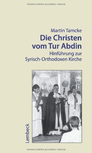 9783874765800: Die Christen vom Tur Abdin - Hinfuhrung zur Syrisch-Orthodoxen Kirche