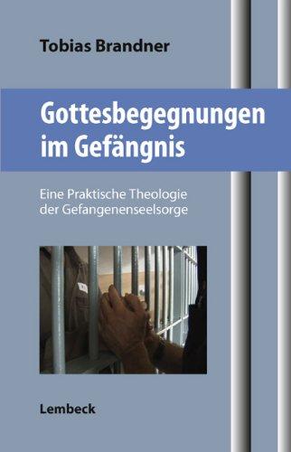 Gottesbegegnungen im Gefängnis : eine praktische Theologie der Gefangenenseelsorge: Brandner, ...