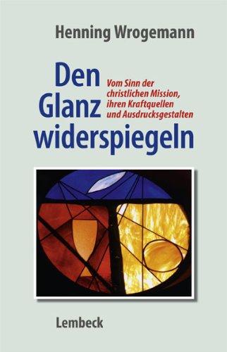 9783874766067: Den Glanz widerspiegeln: Vom Sinn der christlichen Mission, ihren Kraftquellen und Ausdrucksgestalten