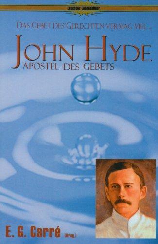 John Hyde - Apostel des Gebets: Das Gebet des Gerechten vermag viel (Leuchter Lebensbilder) - Carré, E G