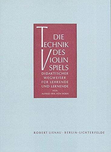 Die Technik des Violinspiels: Alfred von Horn