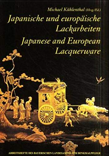 Japanese and European Lacquerware: Adoption, Adaptation, Conservation: Kühlenthal, Michael (Editor)...