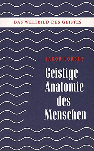Weltbild des Geistes I: Geistige Anatomie des: Jakob Lorber