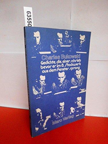 Gedichte die einer schrieb, bevor er im: BUKOWSKI, CHARLES