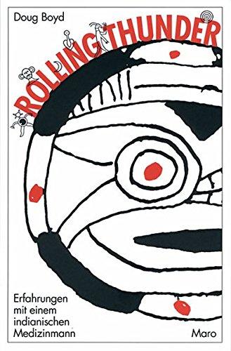 Rolling Thunder: Erfahrungen mit einem indianischen Medizinmann Boyd, Doug; Biegert, Klaus and ...