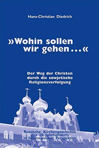 9783875131581: Wohin sollen wir gehen ... Der Weg der Christen durch die sowjetische Religionsverfolgung. Russische Kirchengeschichte des 20. Jahrhunderts in �kumenischer Perspektive