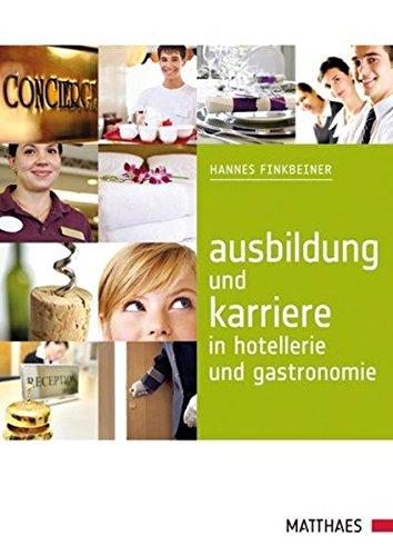 Ausbildung und Karriere in Hotellerie und Gastronomie. - Finkbeiner, Hannes