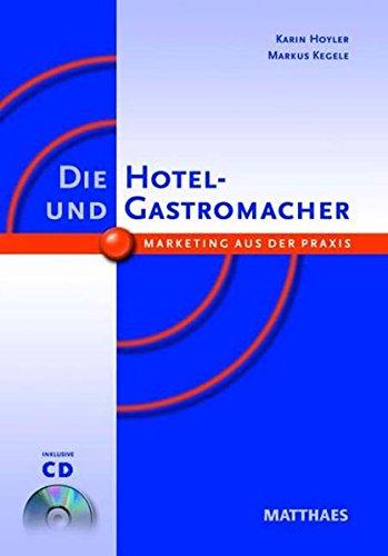 Die Hotel- und Gastromacher: Marketing aus der: Karin Hoyler; Markus