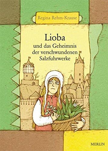 9783875362602: Lioba und das Geheimnis der verschwundenen Salzfuhrwerke: Eine historische Kriminalgeschichte f�r Kinder