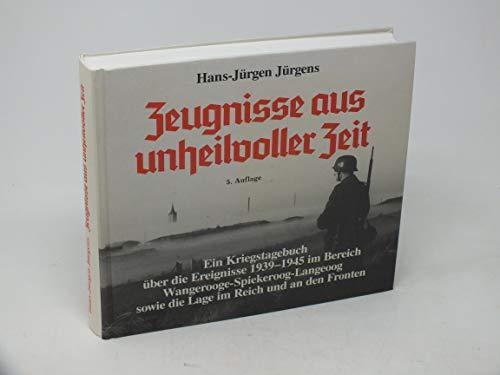 9783875420081: Zeugnisse aus unheilvoller Zeit. Ein Kriegstagebuch über die Ereignisse 1939-1945 im Bereich Wangerooge-Spikeroog-Langeoog sowie die Lage im Reich und an der Front