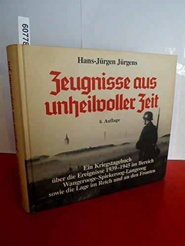 9783875420449: Zeugnisse aus unheilvoller Zeit. Ein Kriegstagebuch über die Ereignisse 1939-1945 im Bereich Wangerooge-Spiekeroog-Langeoog sowie die Lage im Reich und an den Fronten