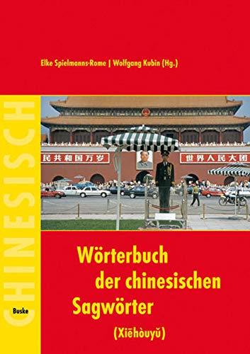 Wörterbuch der chinesischen Sagwörter (Xiehouyu): Elke Spielmann-Rome