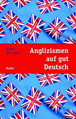 9783875485608: Anglizismen auf gut Deutsch: Ein Leitfaden zur Verwendung von Anglizismen in deutschen Texten