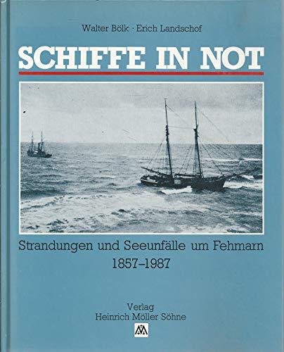 Schiffe in Not: Strandungen und Seeunfalle um Fehmarn 1857-1987.: Walter Bolk, Erich Landschof.