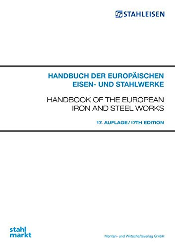 Handbuch der europäischen Eisen- und Stahlwerke . Handbook of the European Iron and Steel ...