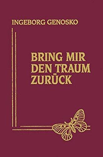 Bring mir den Traum zurück: Gedanken und Gefühle (Gedichte) (Hardback): Ingeborg Genosko