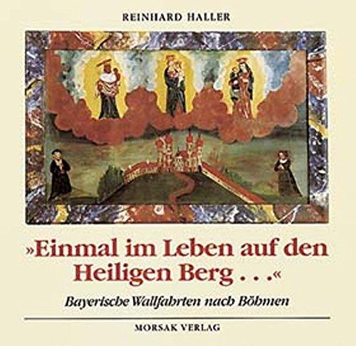 """Einmal im Leben auf den Heiligen Berg """". Bayerische Wallfahrten nach Böhmen. """": ..."""