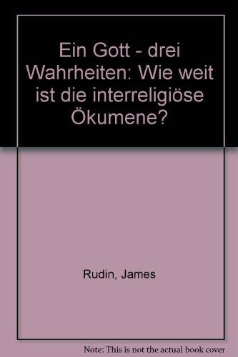 Ein Gott - drei Wahrheiten: Wie weit: Rudin, James, Francis