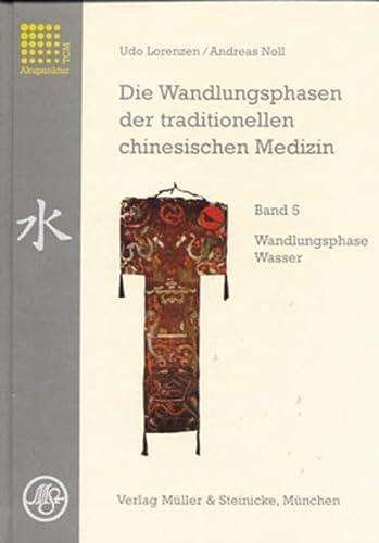 Die Wandlungsphasen 5 der traditionellen chinesischen Medizin: Udo Lorenzen