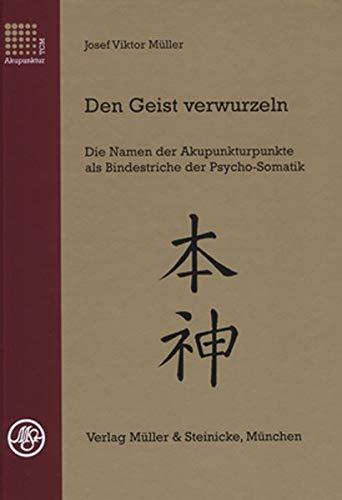 9783875691788: Den Geist verwurzeln: Die Namen der Akupunkturpunkte als Bindestriche der Psycho-Somatik