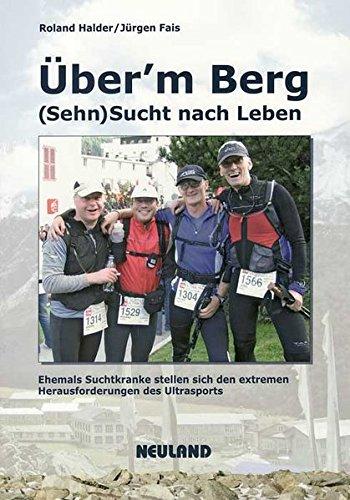 9783875812695: Über'm Berg: (Sehn)Sucht nach Leben – Ehemals Suchtkranke stellen sich den extremen Herausforderungen des Ultrasports