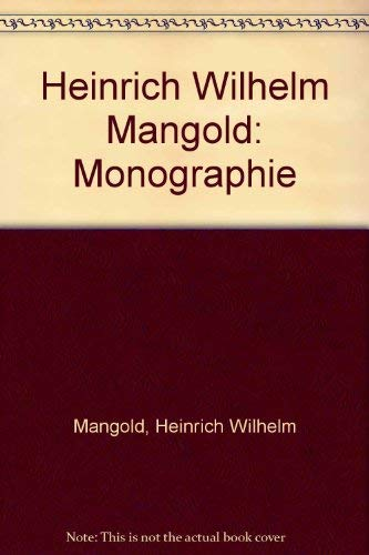 Heinrich Wilhelm Mangold. Leben und Werk. Monographie.: Mangold, Heinrich Wilhelm