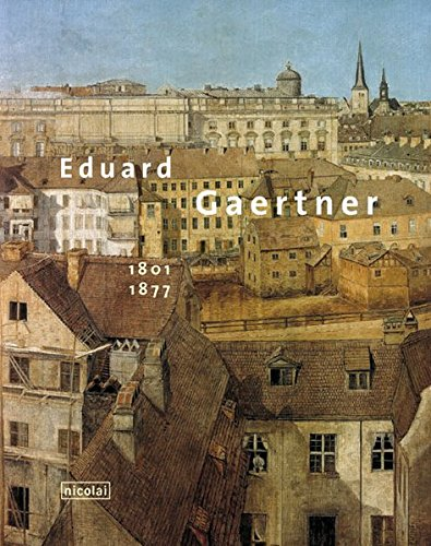 Eduard Gaertner 1801 - 1877. [Katalogband zur gleichnamigen Ausstellung vom 23. März bis 4. ...