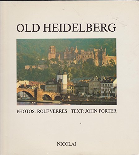 Old Heidelberg : a time capsule rediscovered. photogr. by Rolf Verres. Text by John Porter