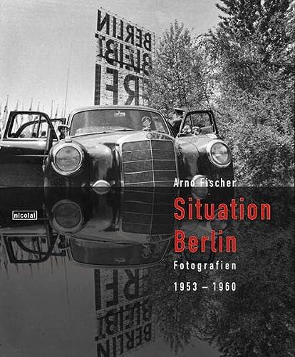 Situation Berlin. Fotografien 1953- 1960: Fischer, Arno