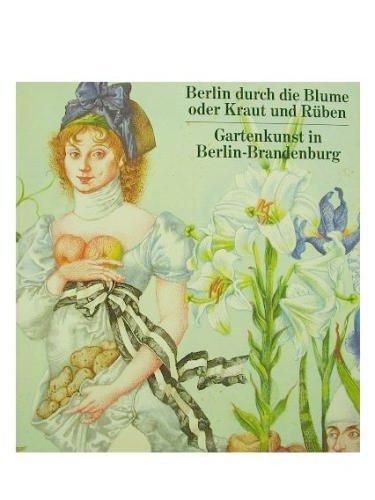 9783875841473: Berlin durch die Blume oder Kraut und Rüben: Gartenkunst in Berlin-Brandenburg (German Edition)